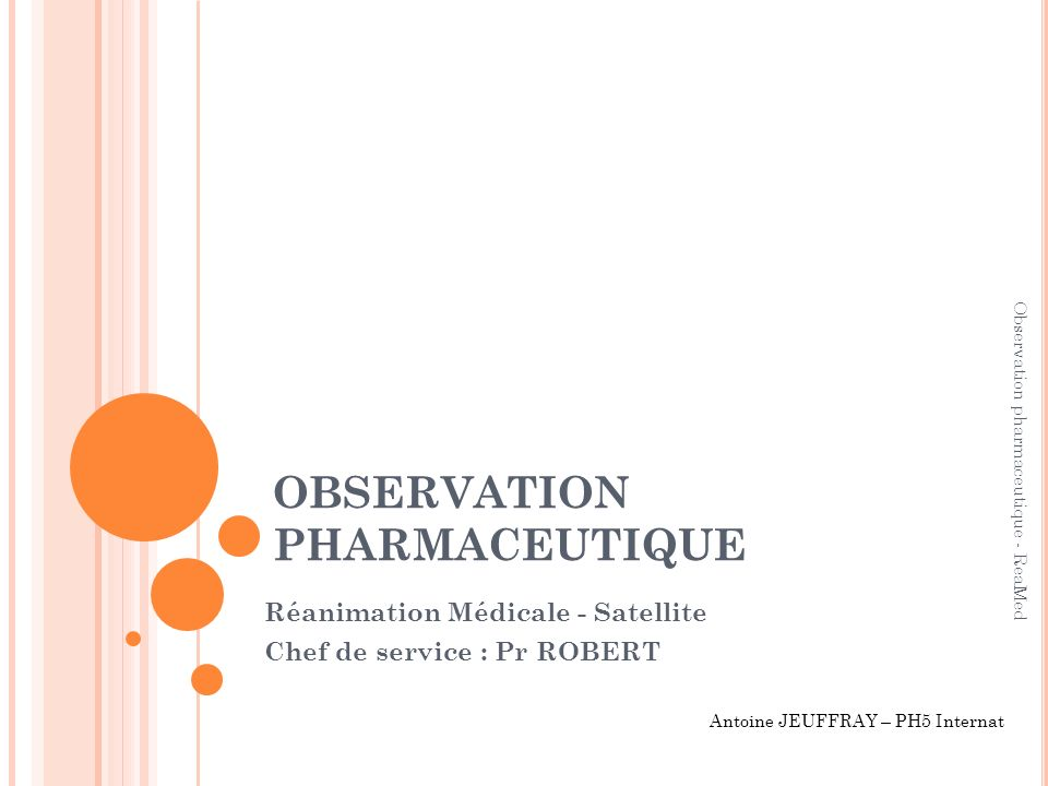 OBSERVATION PHARMACEUTIQUE Réanimation Médicale - Satellite Chef de service : Pr ROBERT Antoine JEUFFRAY – PH5 Internat Observation pharmaceutique - R