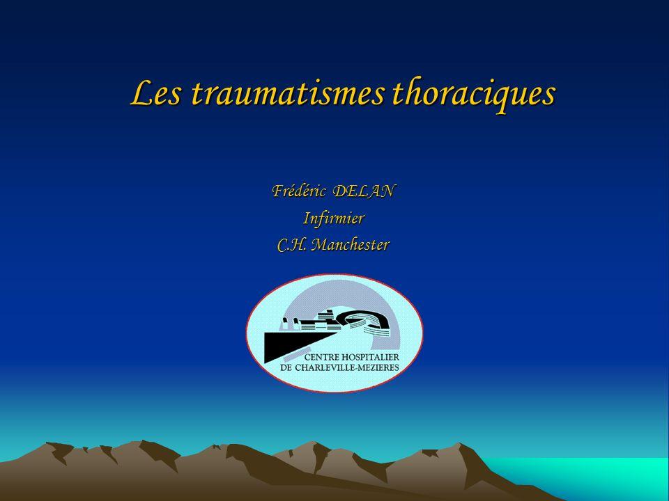 Les traumatismes thoraciques Frédéric DELAN Infirmier C.H. Manchester