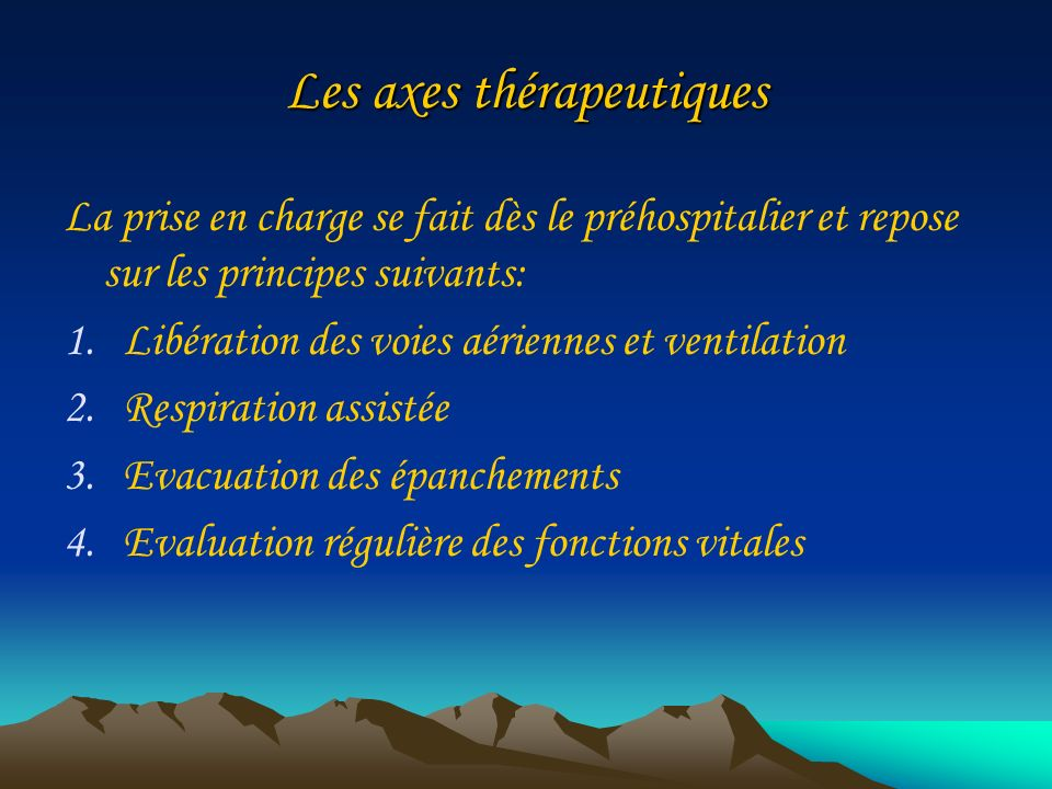 Les axes thérapeutiques La prise en charge se fait dès le préhospitalier et repose sur les principes suivants: 1.Libération des voies aériennes et ven