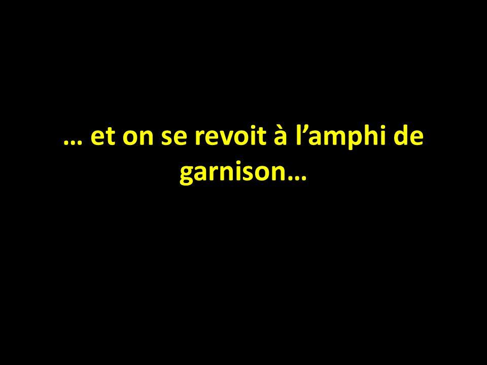 … et on se revoit à lamphi de garnison…