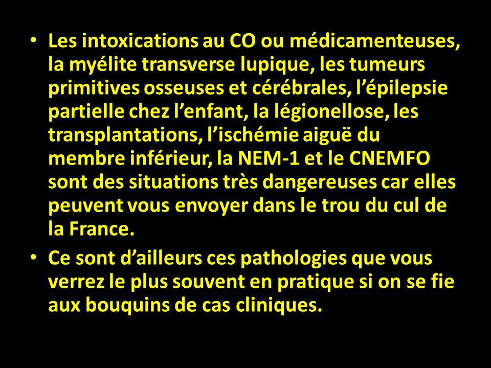 Les intoxications au CO ou médicamenteuses, la myélite transverse lupique, les tumeurs primitives osseuses et cérébrales, lépilepsie partielle chez le