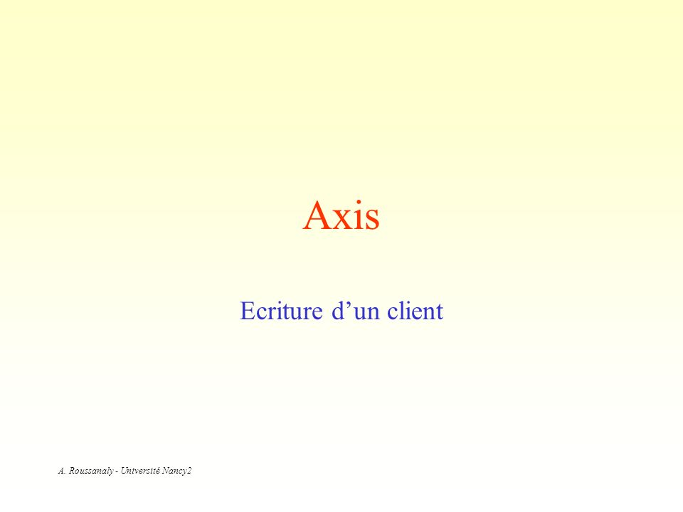 A. Roussanaly - Université Nancy2 Axis Ecriture dun client