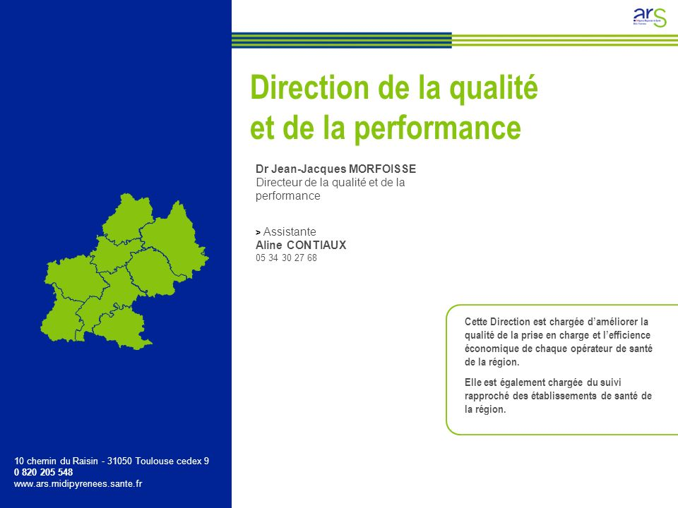 Dr Jean-Jacques MORFOISSE Directeur de la qualité et de la performance > Assistante Aline CONTIAUX 05 34 30 27 68 Cette Direction est chargée damélior