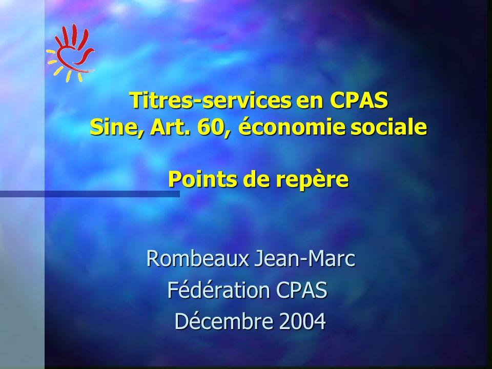 Rombeaux Jean-Marc Fédération CPAS Fédération CPAS Décembre 2004 Titres-services en CPAS Sine, Art.