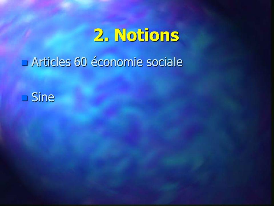 n Articles 60 économie sociale n Sine 2. Notions