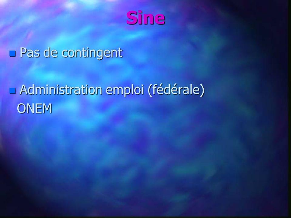 n Pas de contingent n Administration emploi (fédérale) ONEM ONEM Sine