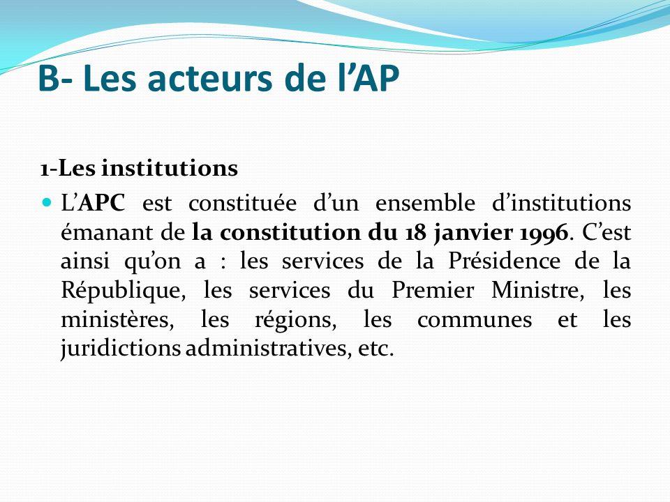 B- Les acteurs de lAP 1-Les institutions LAPC est constituée dun ensemble dinstitutions émanant de la constitution du 18 janvier 1996.