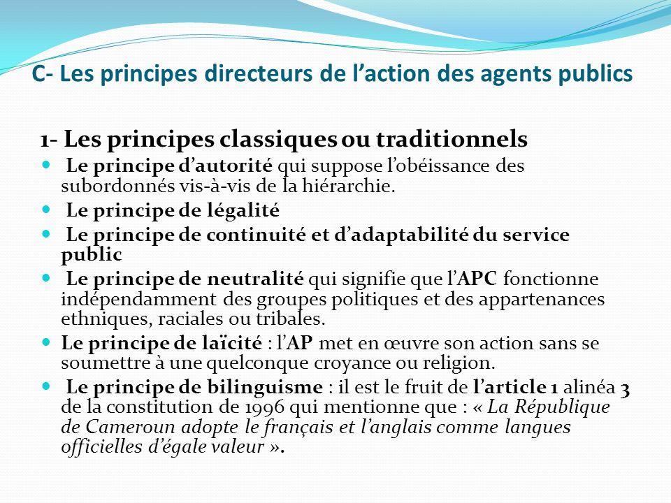 C- Les principes directeurs de laction des agents publics 1- Les principes classiques ou traditionnels Le principe dautorité qui suppose lobéissance des subordonnés vis-à-vis de la hiérarchie.