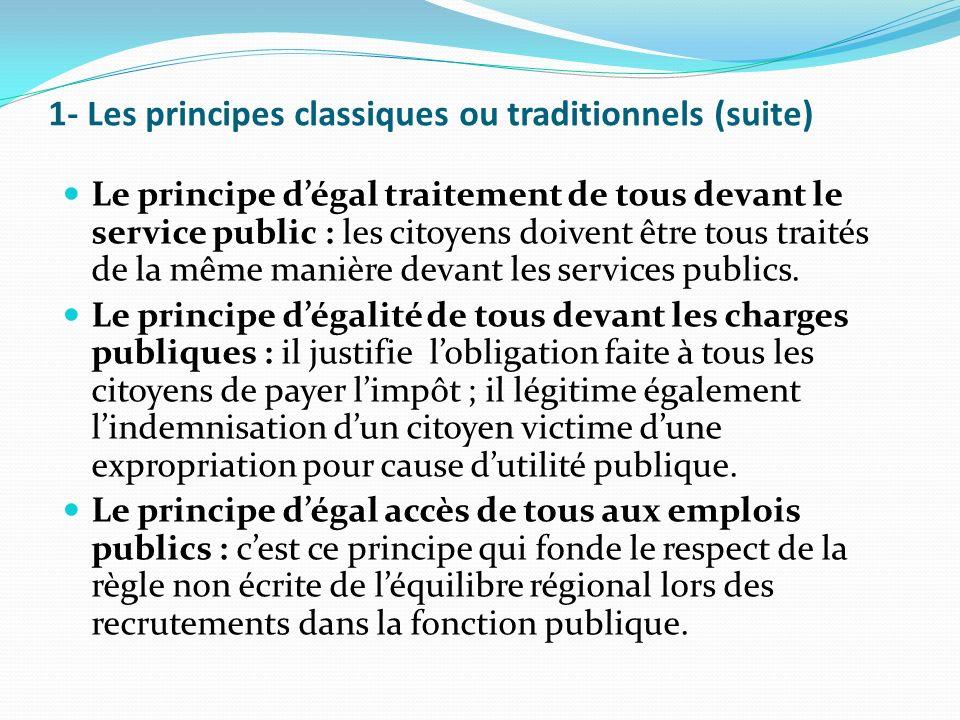 1- Les principes classiques ou traditionnels (suite) Le principe dégal traitement de tous devant le service public : les citoyens doivent être tous traités de la même manière devant les services publics.