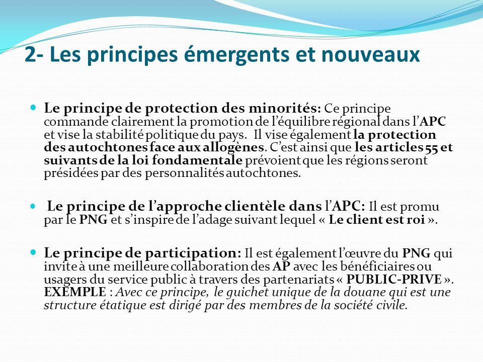 2- Les principes émergents et nouveaux Le principe de protection des minorités : Ce principe commande clairement la promotion de léquilibre régional dans lAPC et vise la stabilité politique du pays.