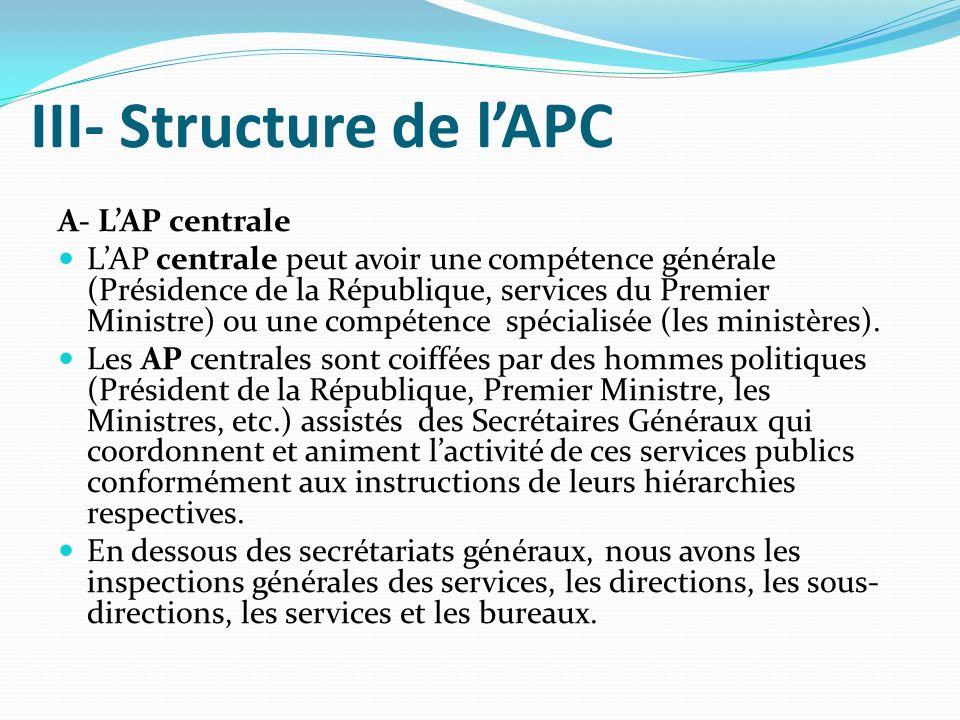 III- Structure de lAPC A- LAP centrale LAP centrale peut avoir une compétence générale (Présidence de la République, services du Premier Ministre) ou une compétence spécialisée (les ministères).