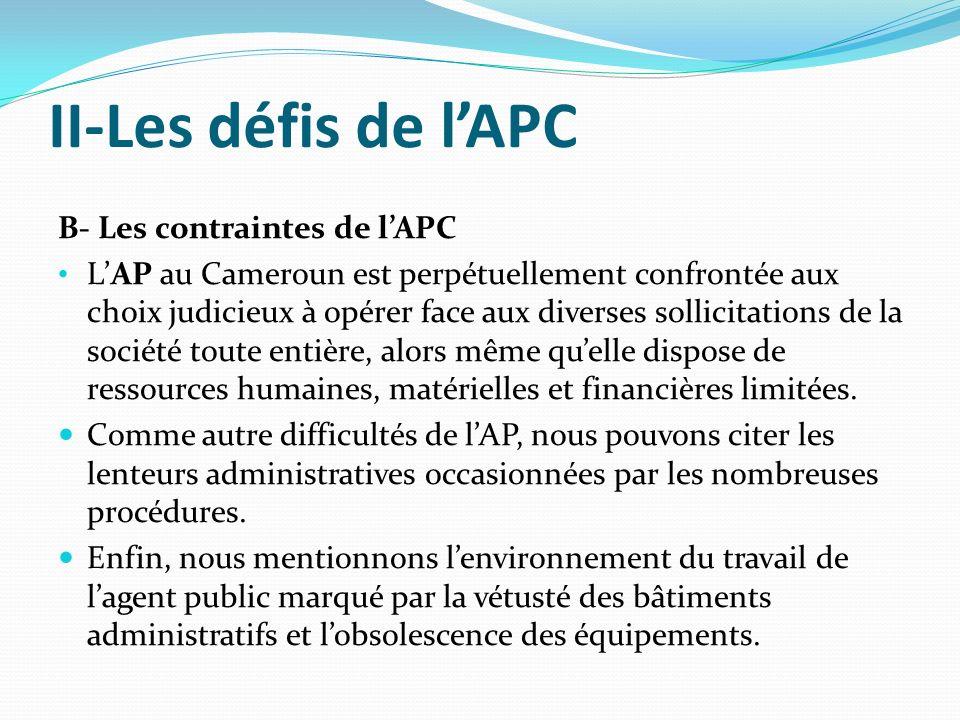 II-Les défis de lAPC B- Les contraintes de lAPC LAP au Cameroun est perpétuellement confrontée aux choix judicieux à opérer face aux diverses sollicitations de la société toute entière, alors même quelle dispose de ressources humaines, matérielles et financières limitées.