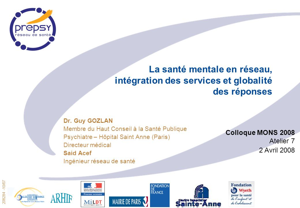 208284 -10/07 1 La santé mentale en réseau, intégration des services et globalité des réponses Dr. Guy GOZLAN Membre du Haut Conseil à la Santé Publiq