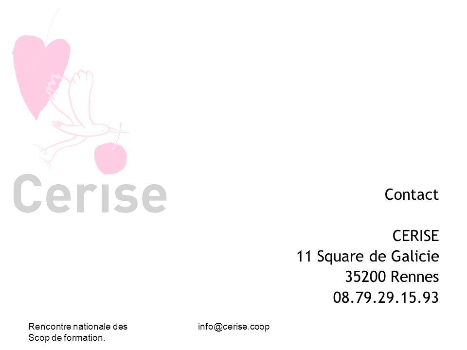 Rencontre nationale des Scop de formation. info@cerise.coop Contact CERISE 11 Square de Galicie 35200 Rennes 08.79.29.15.93
