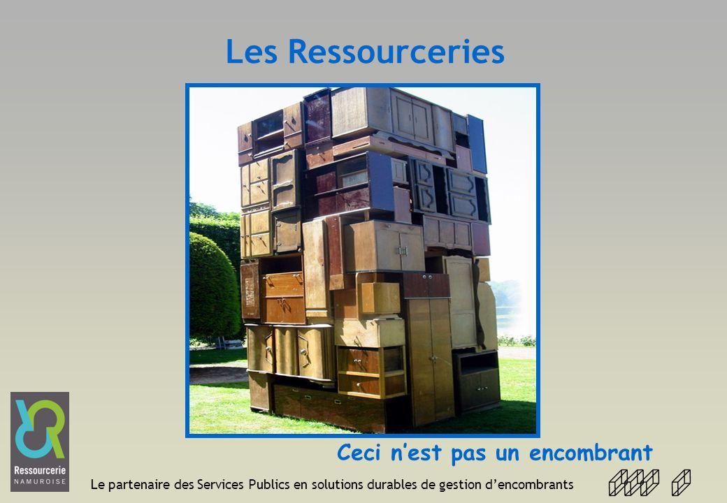 Le partenaire des Services Publics en solutions durables de gestion dencombrants Les Ressourceries Ceci nest pas un encombrant