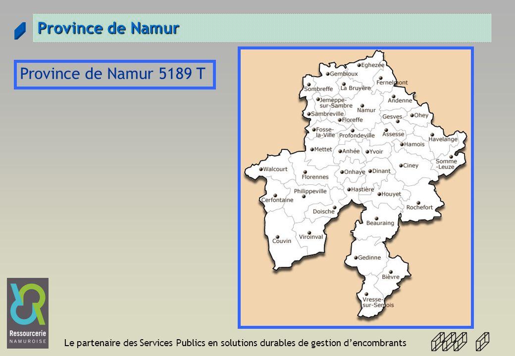 Le partenaire des Services Publics en solutions durables de gestion dencombrants Province de Namur Province de Namur 5189 T