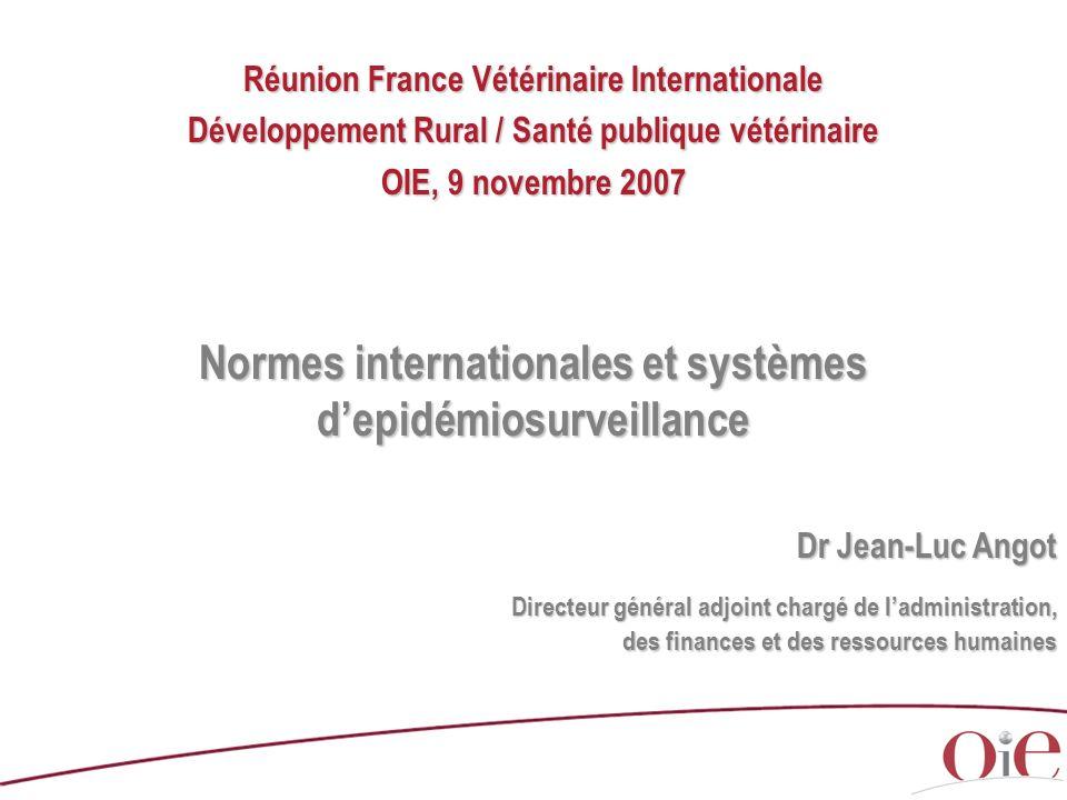 Réunion France Vétérinaire Internationale Développement Rural / Santé publique vétérinaire OIE, 9 novembre 2007 Normes internationales et systèmes dep