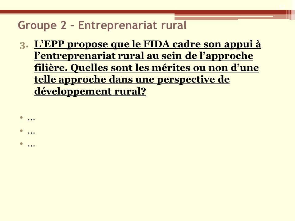 Groupe 2 – Entreprenariat rural 3.LEPP propose que le FIDA cadre son appui à lentreprenariat rural au sein de lapproche filière. Quelles sont les méri