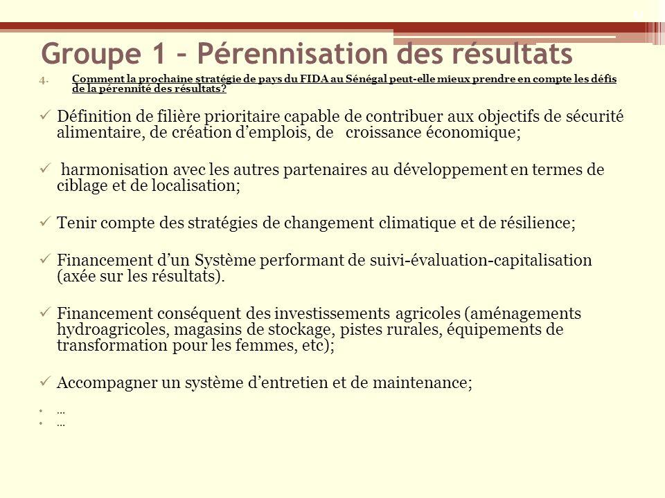 Groupe 1 – Pérennisation des résultats 4.Comment la prochaine stratégie de pays du FIDA au Sénégal peut-elle mieux prendre en compte les défis de la pérennité des résultats.