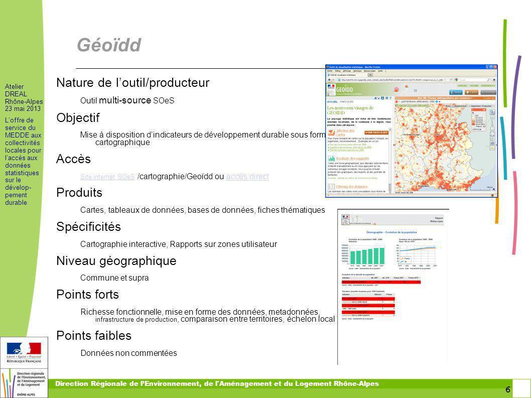 6 6 Atelier DREAL Rhône-Alpes 23 mai 2013 Loffre de service du MEDDE aux collectivités locales pour laccès aux données statistiques sur le dévelop- pe