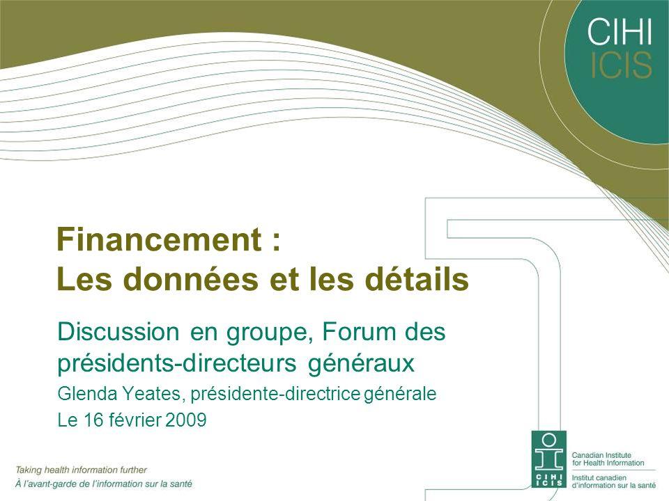 Financement : Les données et les détails Discussion en groupe, Forum des présidents-directeurs généraux Glenda Yeates, présidente-directrice générale Le 16 février 2009
