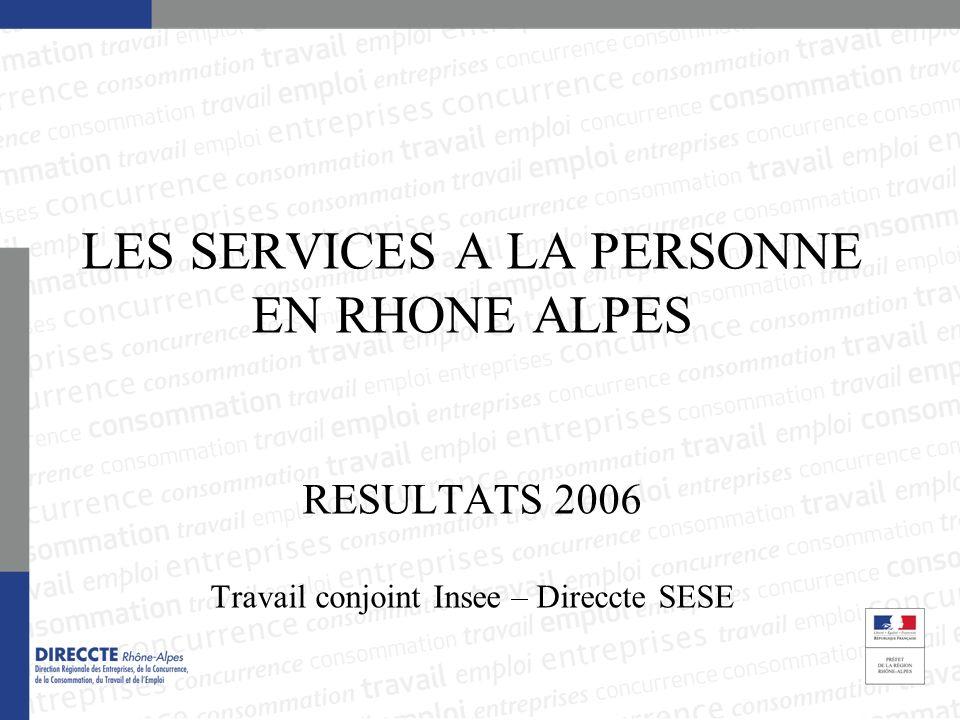 LES SERVICES A LA PERSONNE EN RHONE ALPES RESULTATS 2006 Travail conjoint Insee – Direccte SESE