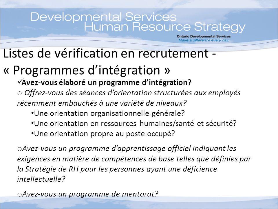 Listes de vérification en recrutement - « Programmes dintégration » Avez-vous élaboré un programme dintégration? o Offrez-vous des séances dorientatio