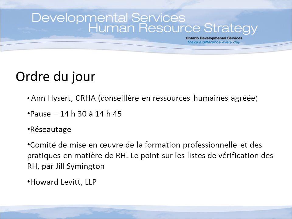 Ordre du jour Ann Hysert, CRHA (conseillère en ressources humaines agréée ) Pause – 14 h 30 à 14 h 45 Réseautage Comité de mise en œuvre de la formation professionnelle et des pratiques en matière de RH.