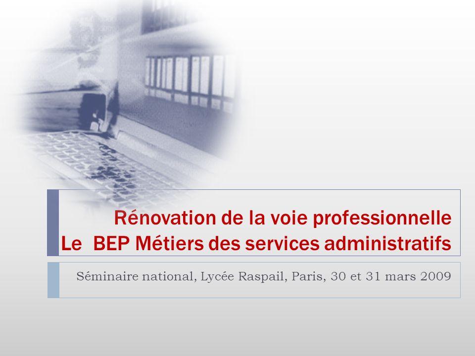 Rénovation de la voie professionnelle Le BEP Métiers des services administratifs Séminaire national, Lycée Raspail, Paris, 30 et 31 mars 2009