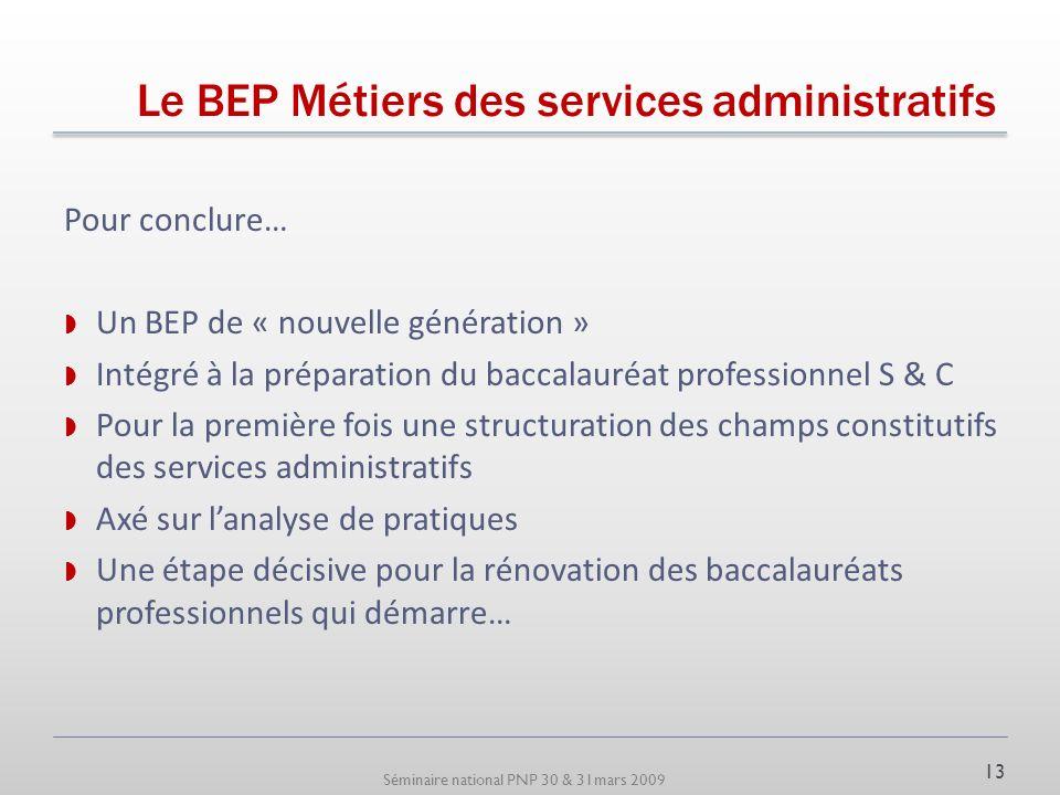 Séminaire national PNP 30 & 31mars 2009 Le BEP Métiers des services administratifs 12 Lexigence dun nouveau cadre pédagogique : suite Un environnement