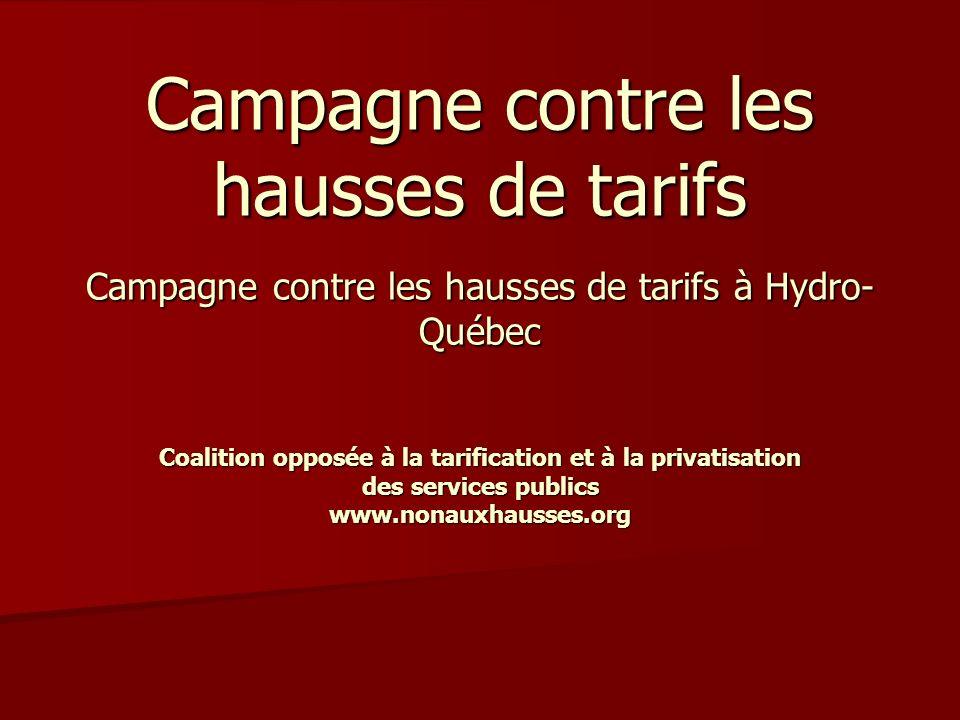 Campagne contre les hausses de tarifs Campagne contre les hausses de tarifs à Hydro- Québec Coalition opposée à la tarification et à la privatisation des services publics www.nonauxhausses.org