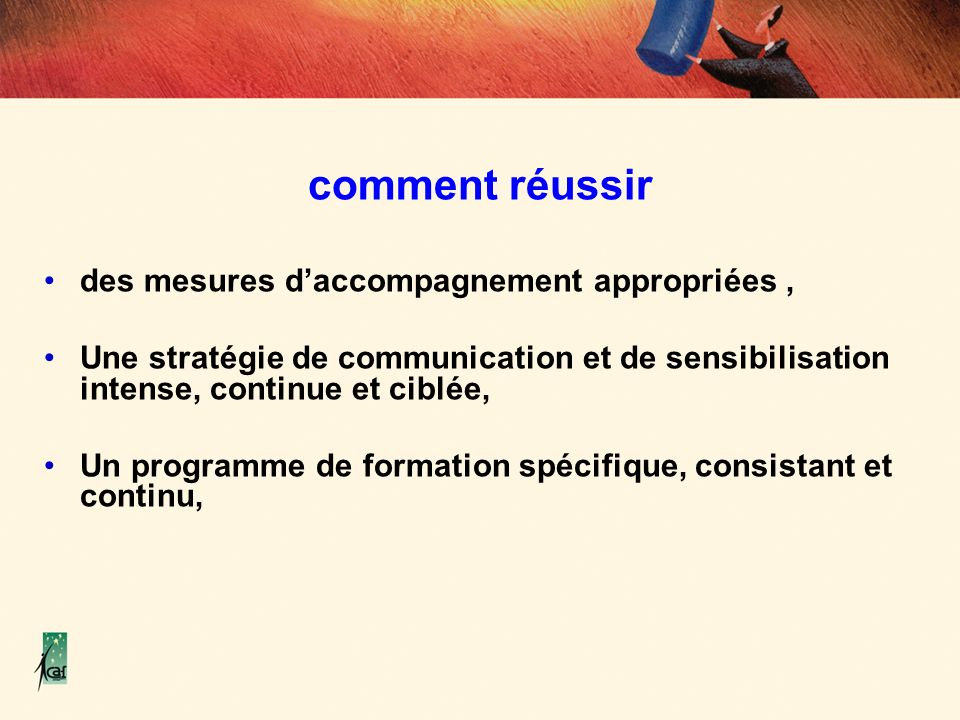 comment réussir des mesures daccompagnement appropriées, Une stratégie de communication et de sensibilisation intense, continue et ciblée, Un programm