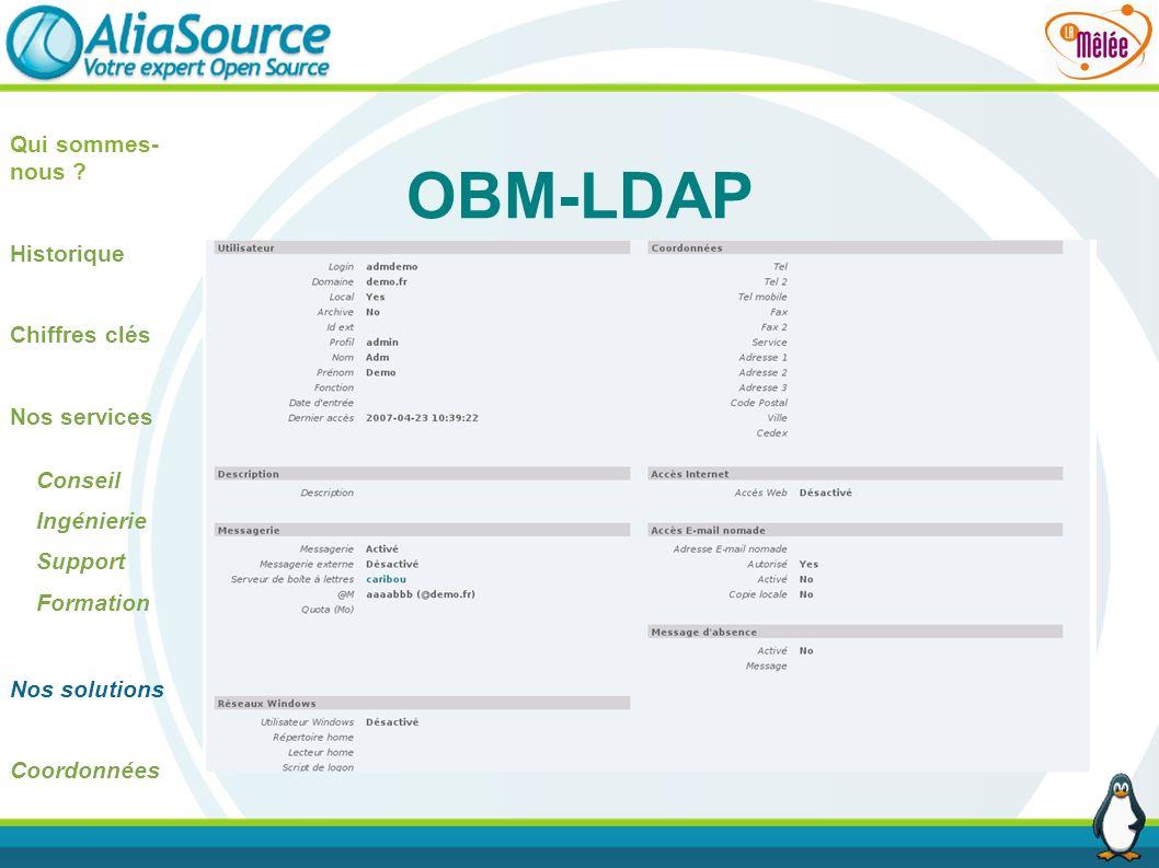 OBM-LDAP Qui sommes- nous ? Historique Chiffres clés Nos services Conseil Ingénierie Support Formation Nos solutions Coordonnées