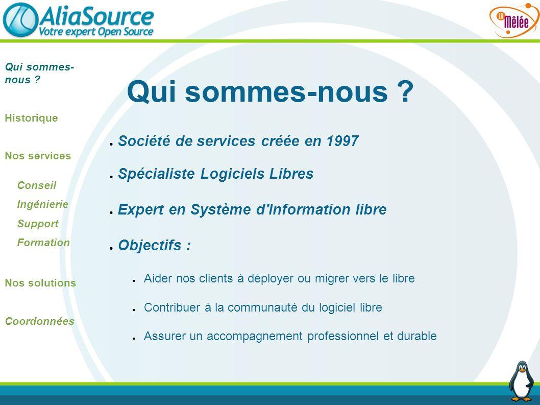 Qui sommes-nous ? Historique Nos services Conseil Ingénierie Support Formation Nos solutions Coordonnées Société de services créée en 1997 Spécialiste