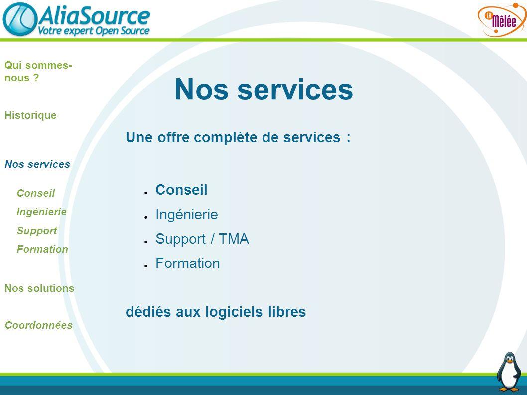 Nos services Qui sommes- nous ? Historique Nos services Conseil Ingénierie Support Formation Nos solutions Coordonnées Une offre complète de services