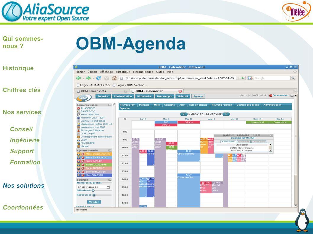 OBM-Agenda Qui sommes- nous ? Historique Chiffres clés Nos services Conseil Ingénierie Support Formation Nos solutions Coordonnées