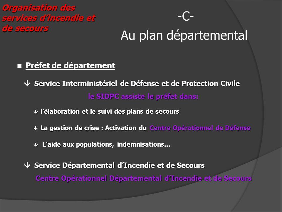Organisation des services dincendie et de secours Au plan départemental -C- Service Interministériel de Défense et de Protection Civile Service Interm
