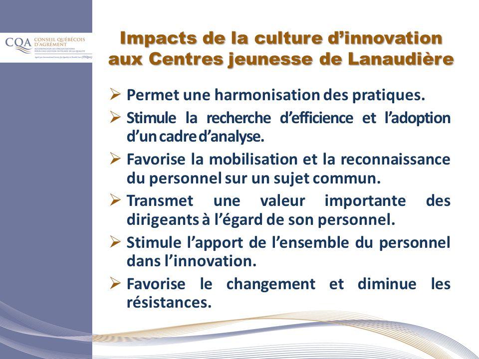 Impacts de la culture dinnovation aux Centres jeunesse de Lanaudière Permet une harmonisation des pratiques.