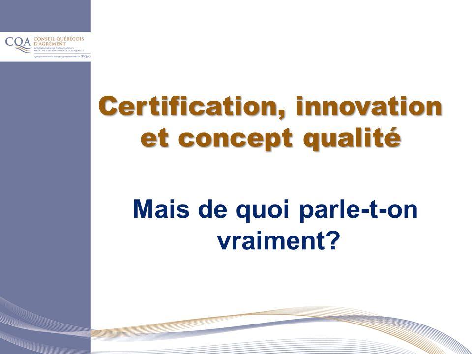 Certification, innovation et concept qualité Mais de quoi parle-t-on vraiment?