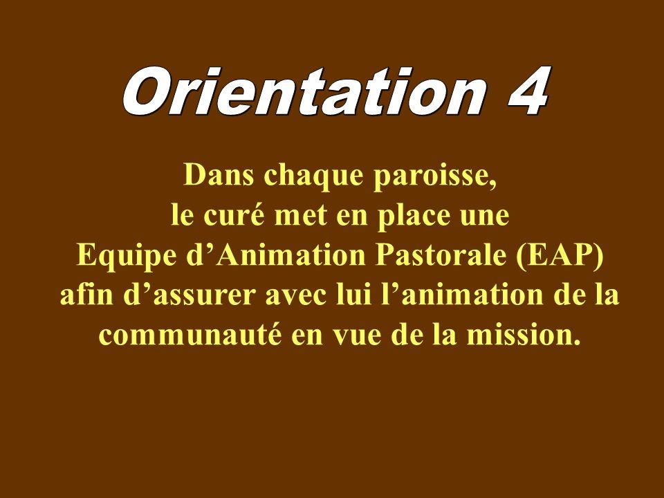 Dans chaque paroisse, le curé met en place une Equipe dAnimation Pastorale (EAP) afin dassurer avec lui lanimation de la communauté en vue de la mission.