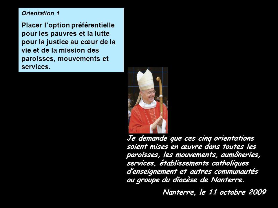 Je demande que ces cinq orientations soient mises en œuvre dans toutes les paroisses, les mouvements, aumôneries, services, établissements catholiques denseignement et autres communautés ou groupe du diocèse de Nanterre.