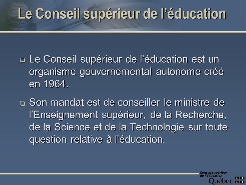 Le Conseil supérieur de léducation Le Conseil supérieur de léducation est un organisme gouvernemental autonome créé en 1964.