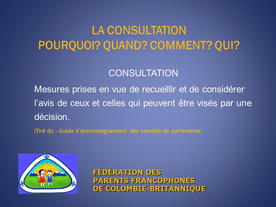 LA CONSULTATION POURQUOI? QUAND? COMMENT? QUI? FÉDÉRATION DES PARENTS FRANCOPHONES DE COLOMBIE-BRITANNIQUE CONSULTATION Mesures prises en vue de recue