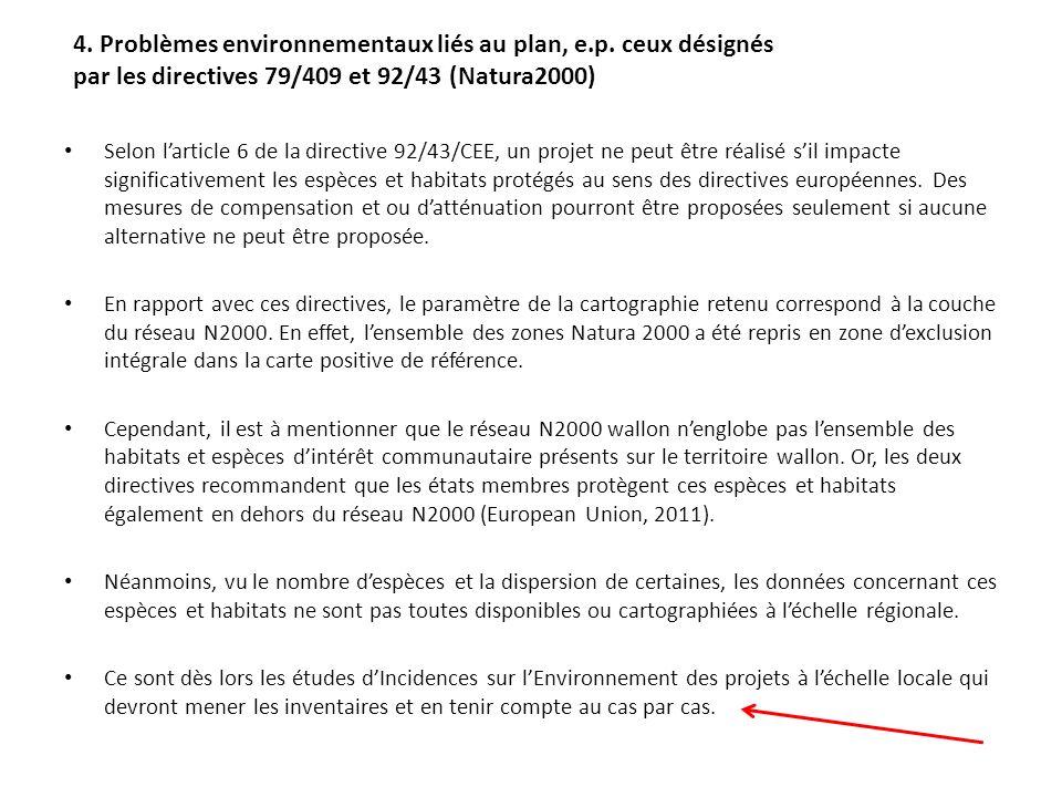 Selon larticle 6 de la directive 92/43/CEE, un projet ne peut être réalisé sil impacte significativement les espèces et habitats protégés au sens des directives européennes.