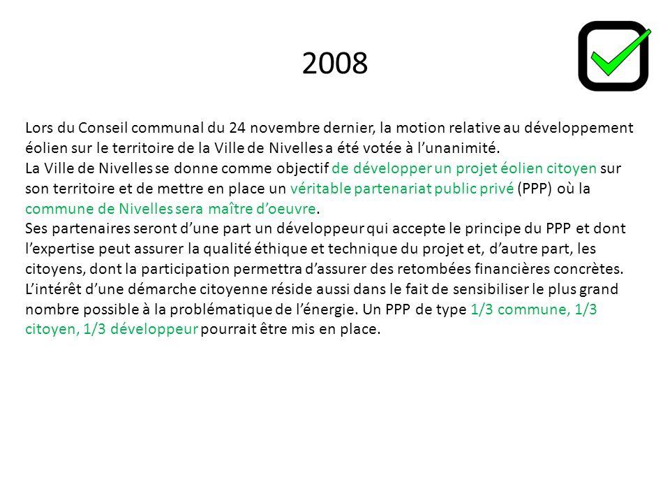 2008 Lors du Conseil communal du 24 novembre dernier, la motion relative au développement éolien sur le territoire de la Ville de Nivelles a été votée à lunanimité.