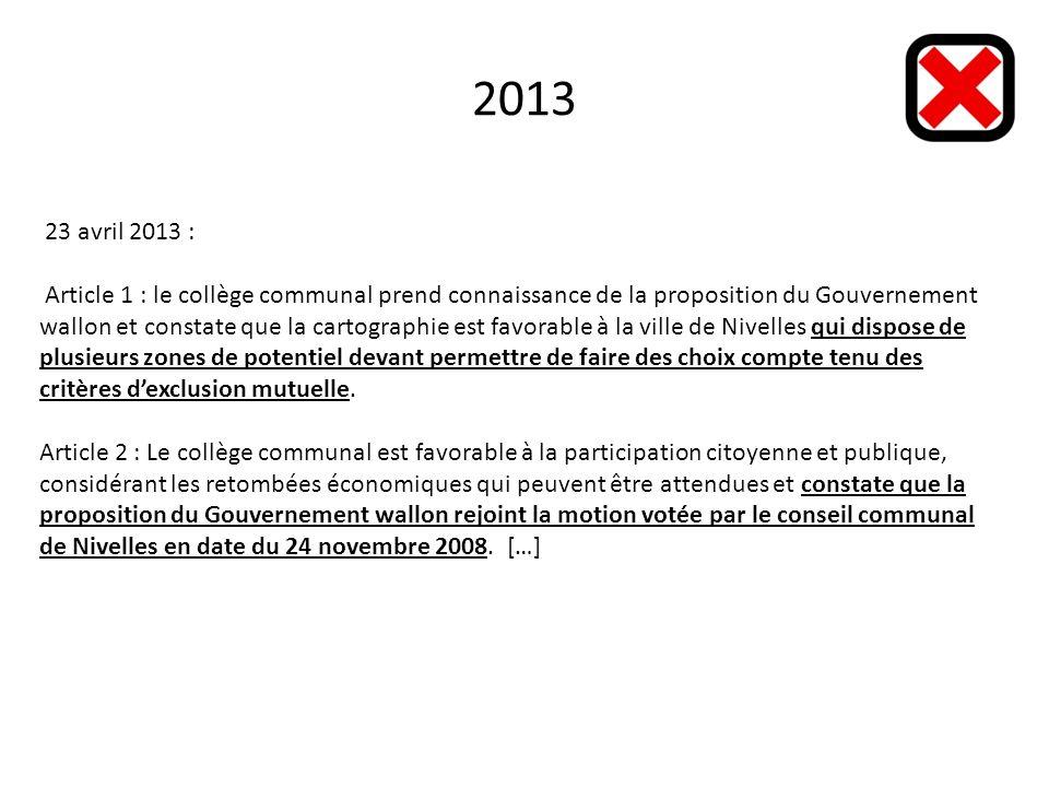 2013 23 avril 2013 : Article 1 : le collège communal prend connaissance de la proposition du Gouvernement wallon et constate que la cartographie est favorable à la ville de Nivelles qui dispose de plusieurs zones de potentiel devant permettre de faire des choix compte tenu des critères dexclusion mutuelle.