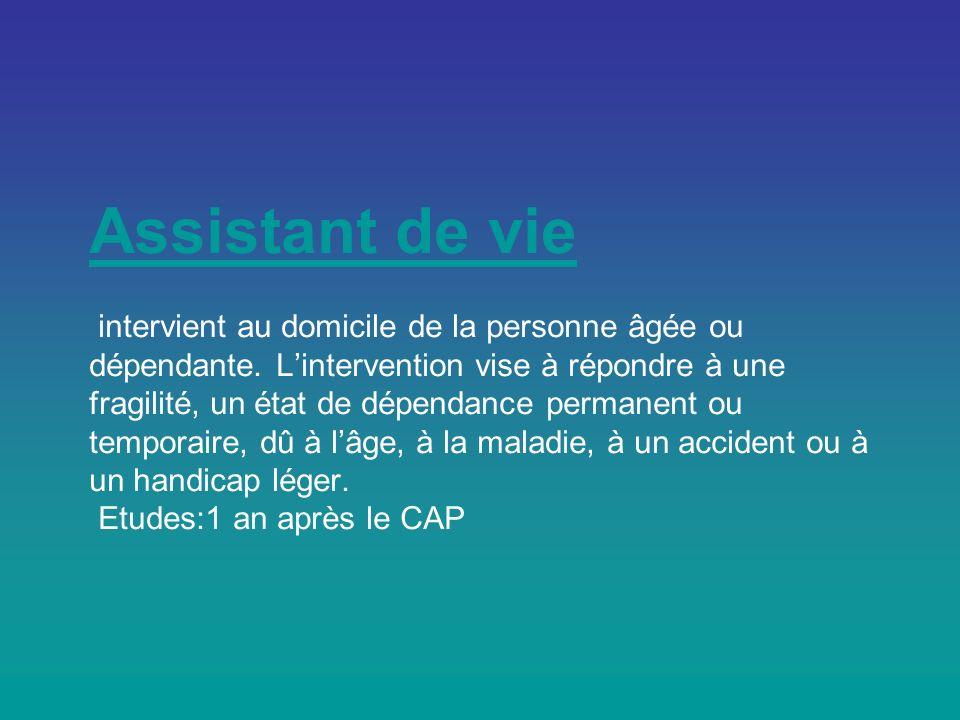 Assistant de vie Assistant de vie intervient au domicile de la personne âgée ou dépendante.