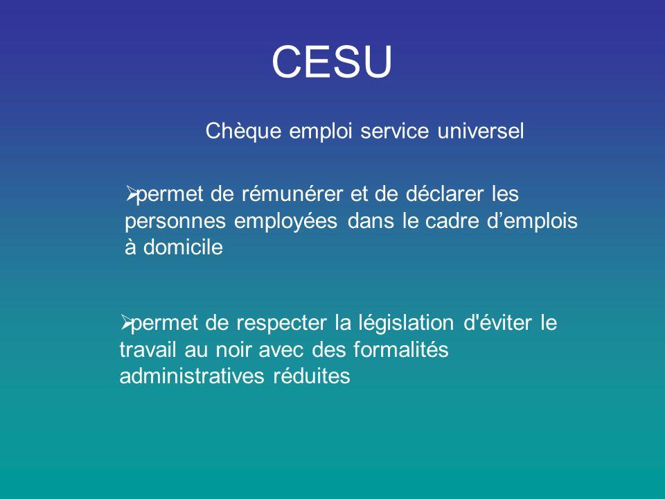 CESU Chèque emploi service universel permet de respecter la législation d éviter le travail au noir avec des formalités administratives réduites permet de rémunérer et de déclarer les personnes employées dans le cadre demplois à domicile