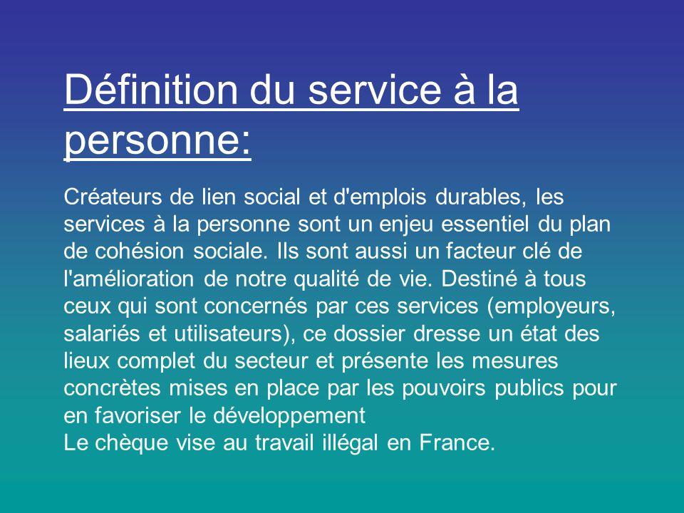 Définition du service à la personne: Créateurs de lien social et d emplois durables, les services à la personne sont un enjeu essentiel du plan de cohésion sociale.