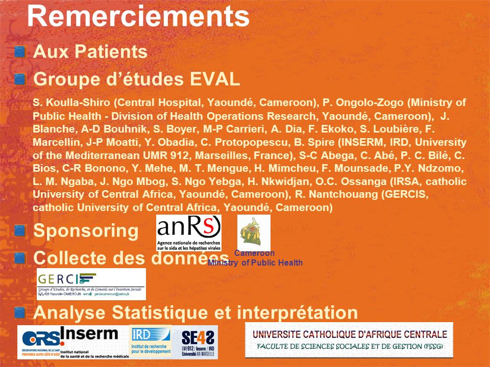 Remerciements Aux Patients Groupe détudes EVAL S. Koulla-Shiro (Central Hospital, Yaoundé, Cameroon), P. Ongolo-Zogo (Ministry of Public Health - Divi